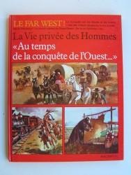 Jean-Louis Rieupeyrout - La vie privée des Hommes. Au temps de conquête de l'Ouest