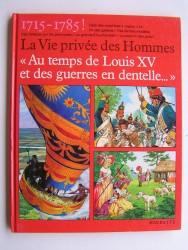 Pierre Joubert - La vie privée des Hommes. Au temps de Louis XV et des guerres en dentelle.