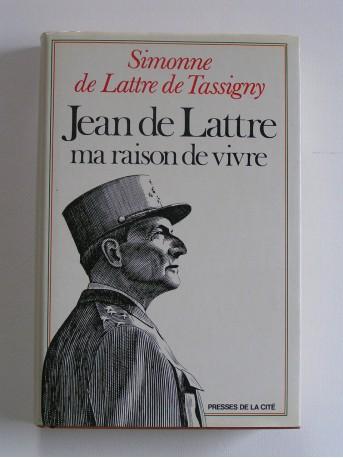 Simone de Lattre de Tassigny - Jean de Lattre, ma raison de vivre