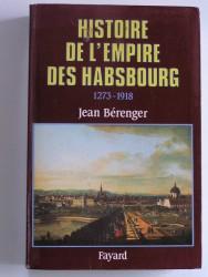 Histoire de l'Empire des Habsbourg. 1273 - 1918