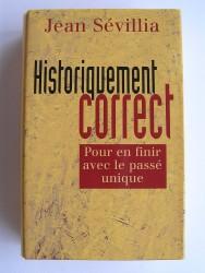 jean Sévillia - Historiquement correct. Pour en finir avec le passé unique