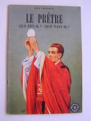 Jean Vergriete - Le prêtre. Qui est-il? Que fait-il?