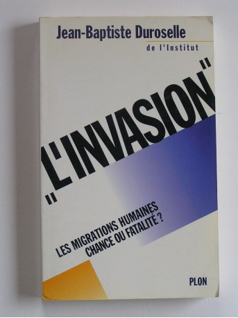 """Jean-Baptiste Duroselle - """"L'invasion"""". Les migrations humaines, chance ou fatalité?"""
