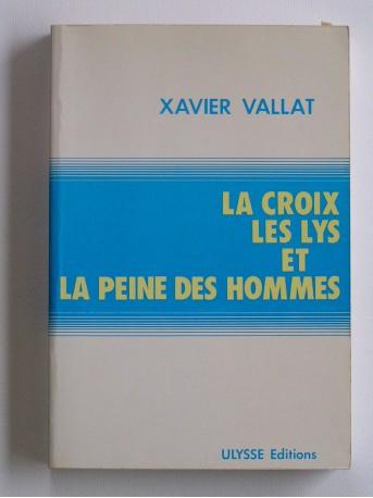 Xavier Vallat - La Croix, les Lys et la peine des hommes
