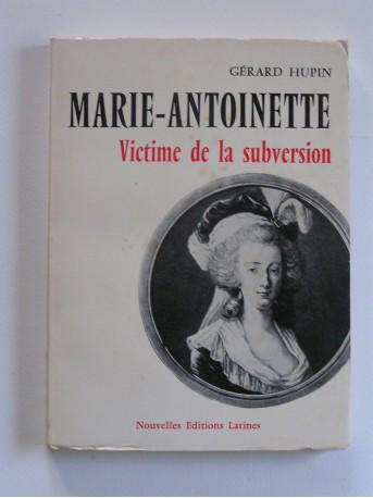 Gérard Hupin - Marie-Antoinette, victime de la subversion