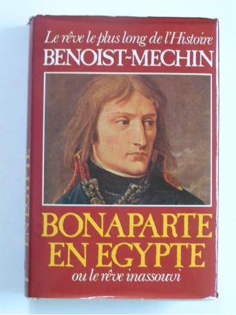 Jacques Benoist-Mechin - Bonaparte en Egypte ou le rêve inassouvi