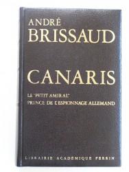 """André Brissaud - Canaris. Le """"petit amiral"""", prince de l'espionnage allemand. 1887 - 1945"""