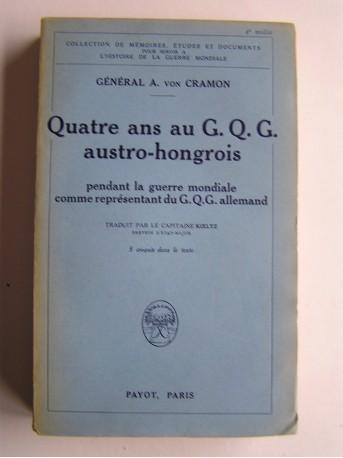 Général A. von Cramon - Quatre ans au G.Q.G. autro-hongrois pendant la guerre mondiale comme représentant du G.Q.G. allemand.