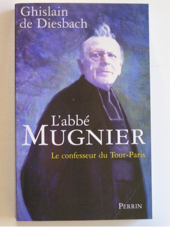 Ghislain de Diesbach - L'abbé Mugnier. Le confesseur de Tout-Paris