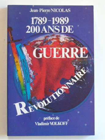 Jean-Pierre Nicolas - 1789 - 1989. 200 ans de guerre révolutionnaire