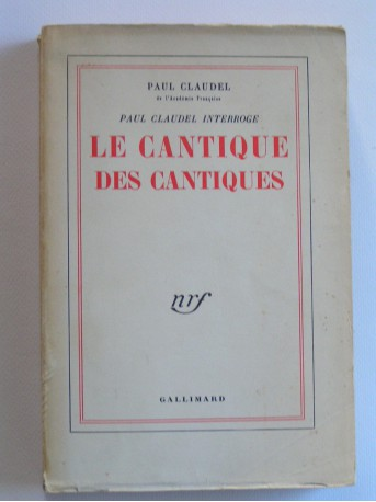 Paul Claudel - Le Cantique des cantiques. Paul Claudel interroge