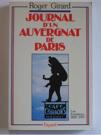 Roger Girard - Journal d'un Auvergnat de Paris. Les fondations. 1882 - 1907