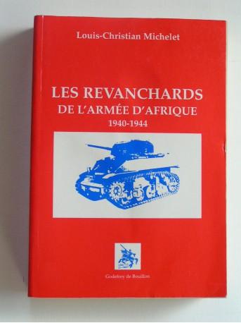 Louis-Christian Michelet - Les revanchards de l'Armée d'Afrique. 1940 - 1944