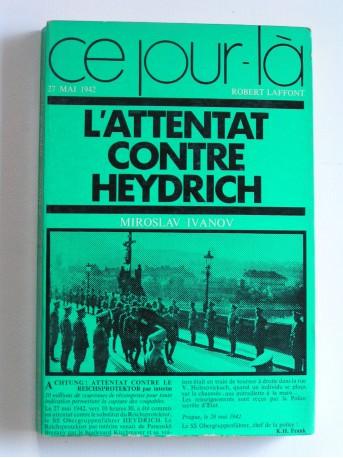 Miroslav Ivanov - L'attentat contre Heydrich. 27 mai 1942