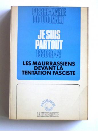 Pierre-Marie Dioudonnat - Je suis partout. 1930 - 1944