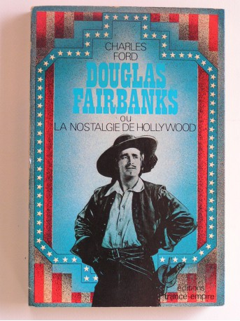Charles Ford - Douglas Fairbanks ou la nostalgie d'Hollywood