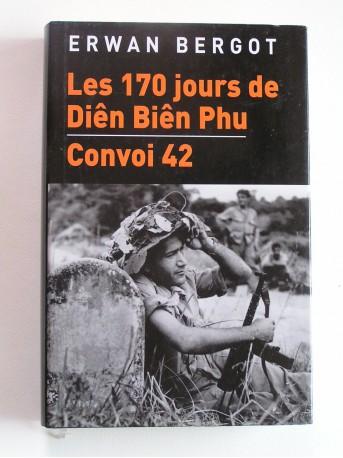 Erwan Bergot - Les 170 jours de Diên Biên Phu. Convoi 42