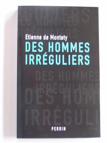 Etienne de Montety - Des hommes irréguliers