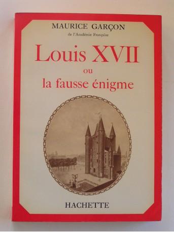 Maurice Garçon - Louis XVII ou la fausse énigme