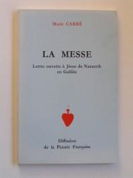 Marie Carré - La messe. Lettre ouverte à Jésus de Nazareth en Galilée