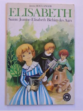 Janine Boulanger - Elisabeth. Sainte Jeanne-Elisabeth Bichier des Ages