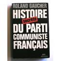 Roland Gaucher - Histoire secrète du Parti Communiste Français