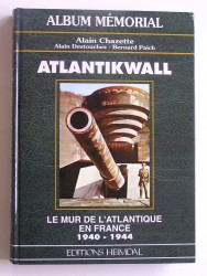 Atlantikwall. Le mur de l'Atlantique en France. 1940 - 1944