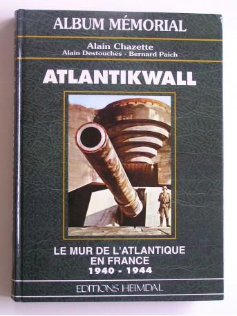 Alain Chazette - Atlantikwall. Le mur de l'Atlantique en France. 1940 - 1944
