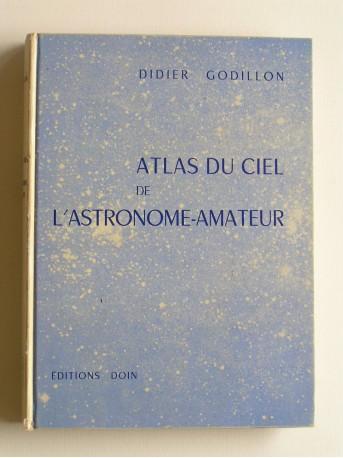 Didier Godillon - Atlas du ciel de l'astronome-amateur