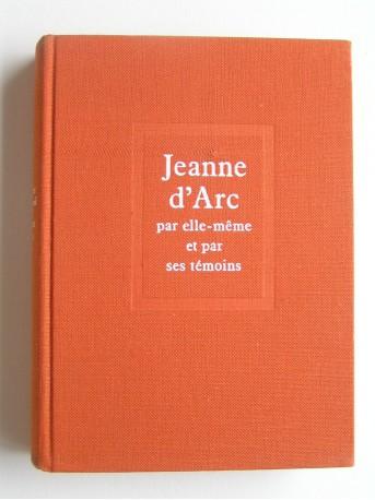 Régine Pernoud - Jeanne d'Arc par elle-même et par ses témoins