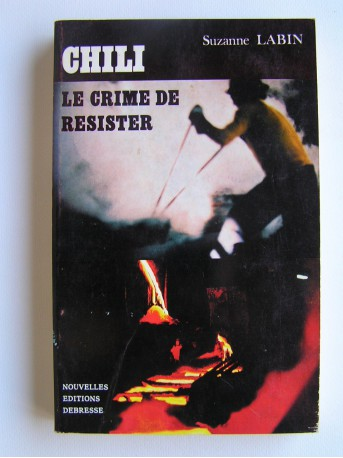 Suzanne Labin - Chili, le crime de résister