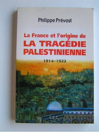 Philippe Prévost - La France et l'origine de la tragédie palestinienne. 1914 - 1922
