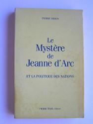 Pierre Virion - Le mystère de Jeanne d'Arc et la politique des nations