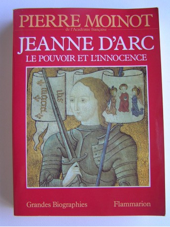 Pierre Moinot - Jeanne d'Arc. Le pouvoir et l'innocence