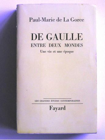 Paul-Marie de La Gorce - De Gaulle entre deux mondes