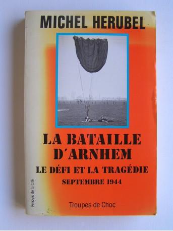 Michel Herubel - la bataille d'Arnhem. Le défi et la tragédie. Septembre 1944