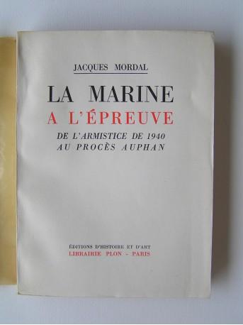 Jacques Mordal - La Marine à l'épreuve. De l'armitice de 1940 au procès Auphan