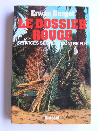 Erwan Bergot - Le dossier rouge. Services secrets contre F.L.N.
