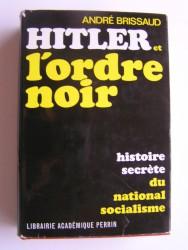 Hitler et l'ordre noir. Histoire secrète du national socialisme