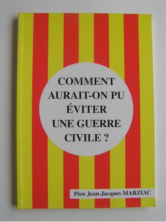 Père Jean-Jacques Marziac - Comment aurait-on pu éviter une guerre civile?
