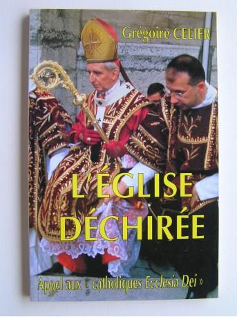 """Abbé Grégoire Celier - L'Eglise déchirée. Appel aux """"catholiques Ecclesia dei""""."""