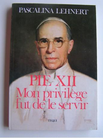 Soeur Pascalina Lehnert - Pie XII. Mon privilège fut de le servir