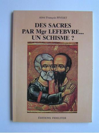 Abbé François Pivert - Les sacres de Mgr Lefebvre ...Un schisme?