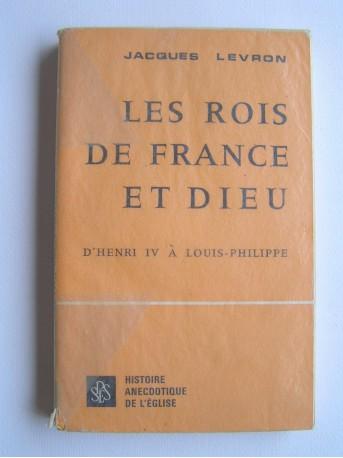 Jacques Levron - Les rois de france et Dieu. D'Henri IV à Louis-Philippe