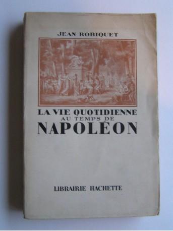 Jean Robiquet - La vie quotidienne au temps de Napoléon