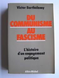 Ducommunisme au fascisme. L'histoire d'un engagement politique