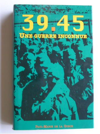 Paul-Marie de La Gorce - 39 - 45. Une guerre inconnue