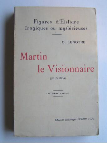 G. Lenotre - Martin, le visionnaire. 1816 - 1834