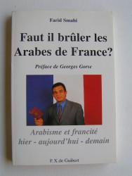 Farid Smahi - Faut-il brûler les Arabes de France? Arabisme et francité - hier - aujourd'hui - demain