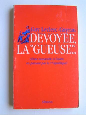 """Guy Leclerc-Gayrau - Dévoyée, la """"gueuse""""... D'une monarchie à l'autre, en passant par la Ve république"""